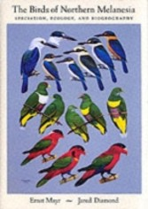 Birds of Northern Melanesia Speciation, Ecology, and Biogeography