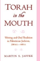 Torah in the Mouth Writing and Oral Tradition in Palestinian Judaism, 200 BCE - 400 CE