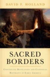 Sacred Borders Continuing Revelation and Canonical Restraint in Early America