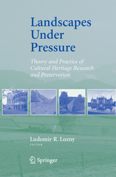 Landscapes under Pressure Theory and Practice of Cultural Heritage Research and Preservation