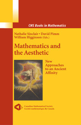 Mathematics and the Aesthetic New Approaches to an Ancient Affinity