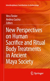 New Perspectives on Human Sacrifice and Ritual Body Treatments in Ancient Maya Society