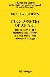 The Geometry of an Art The History of the Mathematical Theory of Perspective from Alberti to Monge