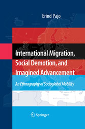 International Migration, Social Demotion, and Imagined Advancement An Ethnography of Socioglobal Mobility