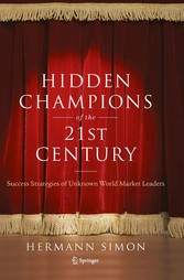 Hidden Champions of the Twenty-First Century The Success Strategies of Unknown World Market Leaders