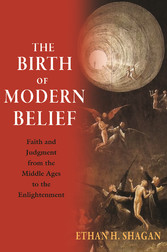 The Birth of Modern Belief Faith and Judgment from the Middle Ages to the Enlightenment