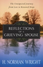 Reflections of a Grieving Spouse The Unexpected Journey from Loss to Renewed Hope