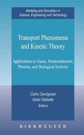 Transport Phenomena and Kinetic Theory Applications to Gases, Semiconductors, Photons, and Biological Systems