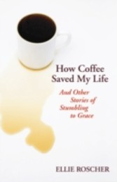 How coffee saved my life and other stories of stumbling to grace