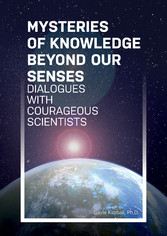 Mysteries of Knowledge Beyond Our Senses Dialogues with Courageous Scientists