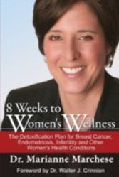 8 Weeks to Women's Wellness The Detoxification Plan for Breast Cancer, Endometriosis, Infertility and Other Women's Health Conditions