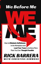 We Before Me How to Eliminate Selfishness in the Workplace and Lead Your Team to Achieve