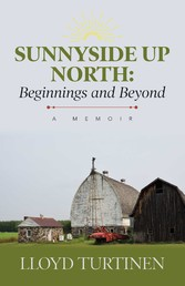 Sunnyside Up North: Beginnings and Beyond A Memoir