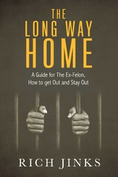 The Long Way Home A Guide for The Ex-Felon, How to get Out and Stay Out