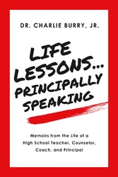 Life Lessons...Principally Speaking Memoirs from the Life of a High School Principal