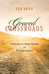 Graced Crossroads Pathways to Deep Change and Transformation