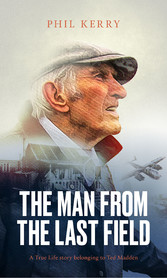 The Man from the Last Field A True Life story belonging to Ted Madden
