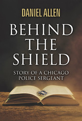 Behind the Shield- Story Of A Chicago Police Sergeant