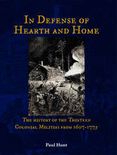 In Defense of Hearth and Home The history of the Thirteen Colonial Militias from 1607-1775