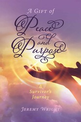 A Gift of Peace and Purpose A Survivor's Journey