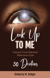 Look Up To Me Finding Your Greatest Mentor in God