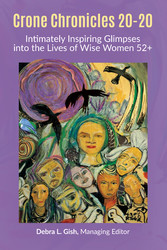 Crone Chronicles 20-20 Intimately Inspiring Glimpses into the Lives of Wise Women 52+