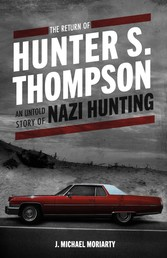 THE RETURN OF HUNTER S. THOMPSON AN UNTOLD STORY OF NAZI HUNTING