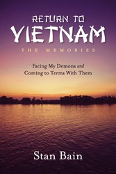 Return to Vietnam, The Memories Facing My Demons and Coming To Terms With Them