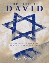 The Book of David A Biblical Study of Israel's Greatest King