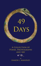 49 Days A Collection of Poems, Photographs and Art
