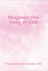 Bhagavad Gita (Song of God) Translation by Chandra Om