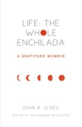 Life: The Whole Enchilada A Gratitude Memoir