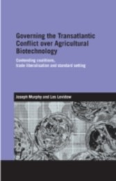 Governing the Transatlantic Conflict over Agricultural Biotechnology Contending Coalitions, Trade Liberalisation and Standard Setting