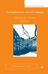Cosmopolitanisms and Latin America Against the Destiny of Place