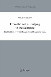 From the Act of Judging to the Sentence The Problem of Truth Bearers from Bolzano to Tarski