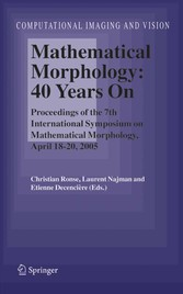 Mathematical Morphology: 40 Years On Proceedings of the 7th International Symposium on Mathematical Morphology, April 18-20, 2005