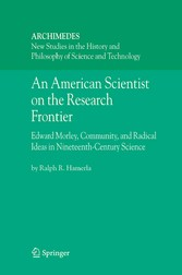 An American Scientist on the Research Frontier Edward Morley, Community, and Radical Ideas in Nineteenth-Century Science