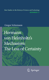 Hermann von Helmholtz's Mechanism: The Loss of Certainty A Study on the Transition from Classical to Modern Philosophy of Nature