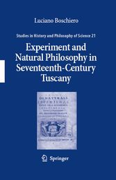 Experiment and Natural Philosophy in Seventeenth-Century Tuscany The History of the Accademia del Cimento