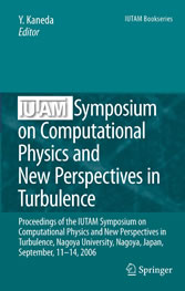 IUTAM Symposium on Computational Physics and New Perspectives in Turbulence Proceedings of the IUTAM Symposium on Computational Physics and New Perspectives in Turbulence, Nagoya University, Nagoya, Japan, September, 11-14, 2006