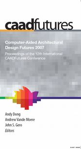 Computer-Aided Architectural Design Futures (CAADFutures) 2007 Proceedings of the 12th International CAAD Futures Conference