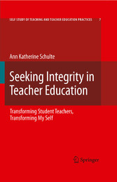 Seeking Integrity in Teacher Education Transforming Student Teachers, Transforming My Self