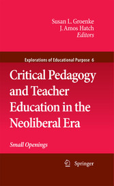 Critical Pedagogy and Teacher Education in the Neoliberal Era Small Openings