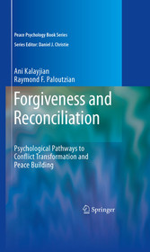 Forgiveness and Reconciliation Psychological Pathways to Conflict Transformation and Peace Building