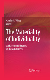 The Materiality of Individuality Archaeological Studies of Individual Lives