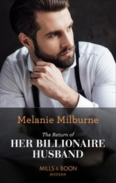 Return Of Her Billionaire Husband (Mills & Boon Modern)