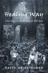 A Healing Way - Two Dogs, A Coyote And An Old Soul