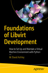 Foundations of Libvirt Development How to Set Up and Maintain a Virtual Machine Environment with Python