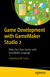 Game Development with GameMaker Studio 2 Make Your Own Games with GameMaker Language