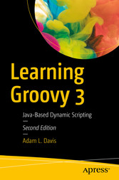 Learning Groovy 3 Java-Based Dynamic Scripting